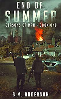 End of Summer: A post viral-apocalypse story: Book One of the Seasons of Man by [Anderson, S.M.]