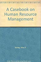 A Casebook on Human Resource Management