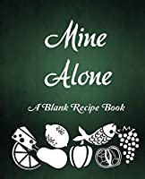 Mine Alone: A Blank Recipe Book To Write In