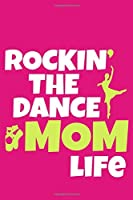 Rockin' The Dace Mom Life: Blank Lined Notebook Journal: Gifts For Ballet Dancers Dance Team Squad Prima Ballerina Girls Her 6x9 | 110 Blank  Pages | Plain White Paper | Soft Cover Book