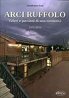 Arci Ruffolo. Valori e passioni di una comunità 1976-2016