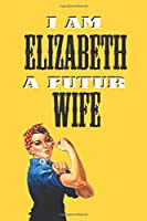 I AM ELIZABETH A FUTUR WIFE  -2020 Notebook: : Rosie the Riveter Believes That You Can Do It! Lined Notebook / Journal Gift, 120 Pages, 6x9, Soft Cover, Matte Finish