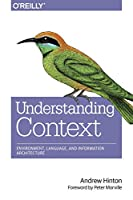 Understanding Context: Environment, Language, and Information Architecture