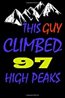 This guy climbed 97 high peaks: A Journal to organize your life and working on your goals : Passeword tracker, Gratitude journal, To do list, Flights information, Expenses tracker, Weekly meal planner, 120 pages , matte cover