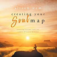 Creating Your Soul Map: Connecting with Your 'inner You' Calmness-Harmony-Wisdom (Your Soul Family)