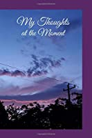 My Thoughts at the Moment: A paperback journal to reflect and write down all your thoughts, ideas, and dreams. 6x9 120 pages. Beautiful purple sunrise sky