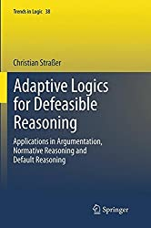 Adaptive Logics for Defeasible Reasoning: Applications in Argumentation, Normative Reasoning and Default Reasoning (Trends in Logic)