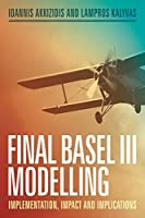 Final Basel III Modelling: Implementation, Impact and Implications