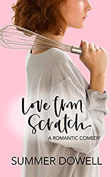 Love From Scratch: A Laugh Out Loud Romantic Comedy by [Dowell, Summer]