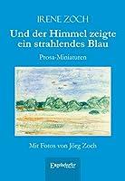 Und der Himmel zeigte ein strahlendes Blau: Prosa-Miniaturen. Mit Fotos von Joerg Zoch
