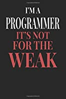 I'm A Programmer It's Not For The Weak: Programmer Notebook | Programmer Journal | Handlettering | Logbook | 110 DOTGRID Paper Pages | 6 x 9