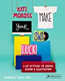 Make Your Own Luck: A Diy Attitude to Graphic Design & Illustration