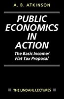 Public Economics in Action: The Basic Income/Flat Tax Proposal (Lindahl Lectures on Monetary and Fiscal Policy)