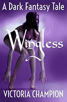 Wingless: A Dark Fantasy Tale by [Champion, Victoria]