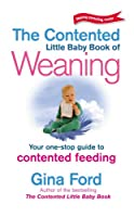 The Contented Little Baby Book Of Weaning (Making Parenting Easier)