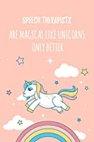 """Speech Therapists Are Magical Like Unicorns Only Better: 6x9"""" Lined Notebook/Journal Funny Gift Idea For Speech Language Pathologists, Speech Therapists"""