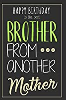 Brother From Another Mother: Original Birthday Gift For Your Best Friend - Notebook With Blank Lined Pages - Best Way To Say Happy Birthday To Your Brotha From Anotha Motha