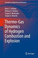 Thermo-Gas Dynamics of Hydrogen Combustion and Explosion (Shock Wave and High Pressure Phenomena)