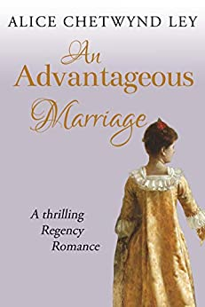 An Advantageous Marriage: A thrilling Regency romance by [Chetwynd Ley, Alice]