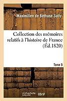 Collection Des Mémoires Relatifs À l'Histoire de France 1-9. Oeconomies Royales. 5