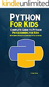 Python Programming For Kids: Complete Guide to Python Programming for Kids  With Simple Projects & Exercises To Get Started (English Edition)