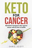 Keto For Cancer: Metabolic ketogenic diet against cancer cells to live in health