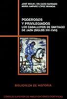 Poderosos y privilegiados : los Caballeros de Santiago de Jaén (siglos XVI-XVIII)