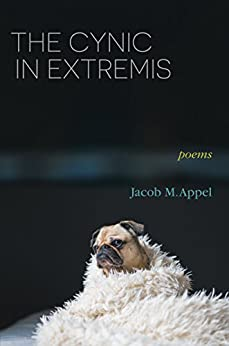 The Cynic in Extremis: Poems by [Appel, Jacob M.]