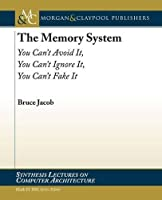 The Memory System: You Can't Avoid It, You Can't Ignore It, You Can't Fake It (Synthesis Lecutres on Computer Architecture)