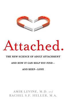 [Levine, Amir, Heller, Rachel]のAttached: The New Science of Adult Attachment and How It Can Help You Find—and Keep—Love: The New Science of Adult Attachment and How It Can Help You Find - and Keep - Love
