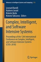 Complex, Intelligent, and Software Intensive Systems: Proceedings of the 12th International Conference on Complex, Intelligent, and Software Intensive Systems (CISIS-2018) (Advances in Intelligent Systems and Computing)