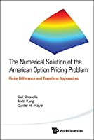 The Numerical Solution of the American Option Pricing Problem: Finite Difference and Transform Approaches