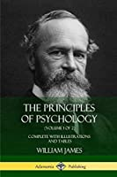 The Principles of Psychology (Volume 1 of 2): Complete with Illustrations and Tables