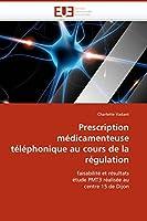 Prescription médicamenteuse téléphonique au cours de la régulation: faisabilité et résultats étude PMT3 réalisée au centre 15 de Dijon (Omn.Univ.Europ.)