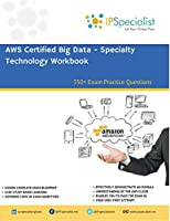AWS Certified Big Data - Specialty: Technology Workbook