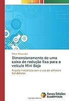 Dimensionamento de uma caixa de redução fixa para o veículo Mini Baja: Projeto mecânico com o uso do software SolidWorks