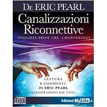 Canalizzazioni riconnettive. Lettura e commenti di Eric Pearl. Registrazioni dal vivo. Con CD Audio