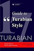 GUIDE TO TURABIAN STYLE: Student Guide to Step-by-Step Formatting (STUDENT GUIDE SERIES)