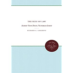 The Rule of Law: Albert Venn Dicey, Victorian Jurist (Studies in Legal History)