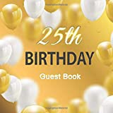 25th Birthday Guest Book: Golden White Hearts Balloons Theme Elegant Glossy Cover Place for a Photo Cream Color Paper 123 Pages Guest Sign in for Party Celebration of Anniversary Fabulous Keepsake Gift Book for Best Wishes Messages from Family Friends