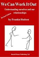 We Can Work It Out - Revised Edition: Understanding ourselves and our relationships