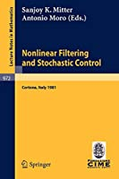 Nonlinear Filtering and Stochastic Control: Proceedings of the 3rd 1981 Session of the Centro Internazionale Matematico Estivo (CIME), Held at Cortona, July 1-10, 1981 (Lecture Notes in Mathematics)
