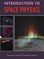 Introduction to Space Physics (Cambridge Atmospheric & Space Science Series) (Cambridge Atmospheric & Space Science)