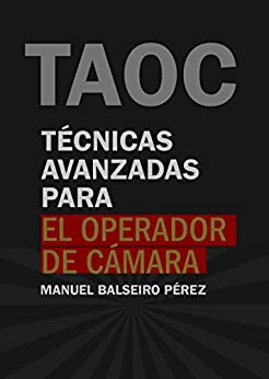 Técnicas avanzadas para el operador de cámara (TECNICATV nº 1) (Spanish Edition) by [Pérez, Manuel Balseiro]