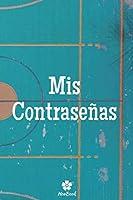 Mis Contraseñas: Un cuaderno perfecto para proteger todos sus nombres de usuario y contraseñas