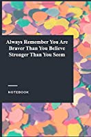Always Remember You Are Braver Than You Believe Stronger Than You Seem: Gratitude Journal / Gratitude Notebook Gift, 119 Pages, 6x9, Soft Cover, Matte Finish