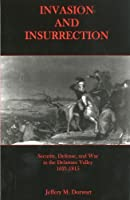 Invasion and Insurrection: Security, Defense, and War in the Delaware Valley, 1621-1815
