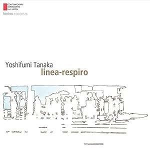 現代日本の作曲家シリーズ 第48集 田中吉史:作品集 linea-respiro