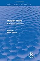 Herbert Read: A Memorial Symposium (Routledge Revivals: Herbert Read and Selected Works)