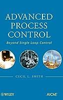 Advanced Process Control: Beyond Single Loop Control